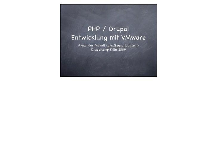 PHP / Drupal Entwicklung mit VMware   Alexander Meindl <alex@squatlabs.com>           Drupalcamp Köln 2009