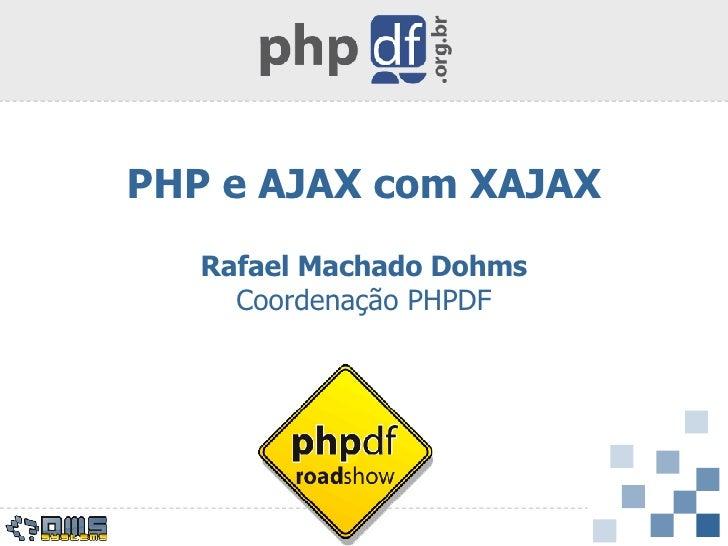 PHP e AJAX com XAJAX Rafael Machado Dohms Coordenação PHPDF