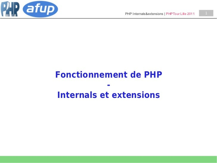 PHP Internals&extensions | PHPTour Lille 2011   1Fonctionnement de PHP           -Internals et extensions