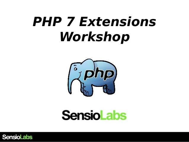 PHP 7 Extensions Workshop