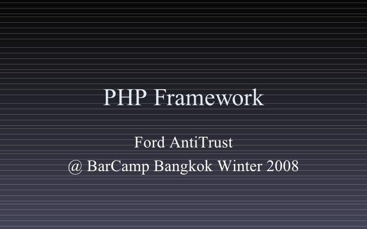 PHP Framework Ford AntiTrust @ BarCamp Bangkok Winter 2008