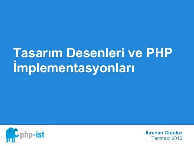 Tasarım Desenleri ve PHP İmplementasyonları İbrahim Gündüz php-ist '13