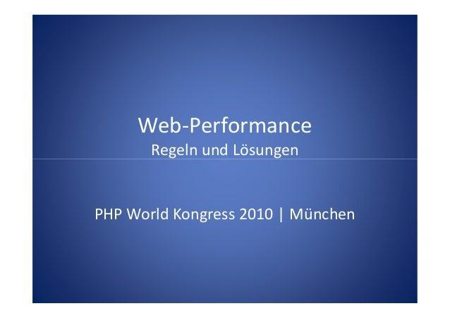 Web-Performance Regeln und LösungenRegeln und Lösungen PHP World Kongress 2010 | München