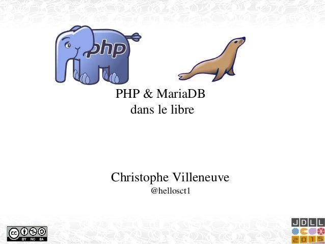 PHP&MariaDB danslelibre ChristopheVilleneuve @hellosct1