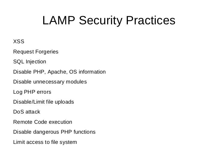 LAMP Security PracticesXSSRequest ForgeriesSQL InjectionDisable PHP, Apache, OS informationDisable unnecessary modulesLog ...