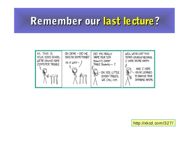 http://xkcd.com/327/Remember ourRemember our last lecturelast lecture??