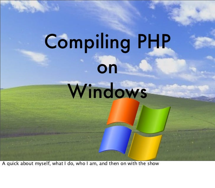 Compiling PHP                      on                    WindowsA quick about myself, what I do, who I am, and then on wit...