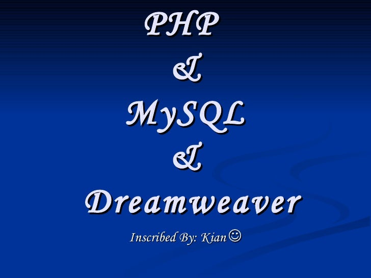 Inscribed By: Kian    PHP  &  MySQL  &  Dreamweaver