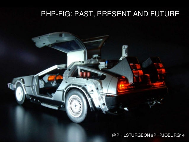 PHP-FIG: PAST, PRESENT AND FUTURE @PHILSTURGEON #PHPJOBURG14