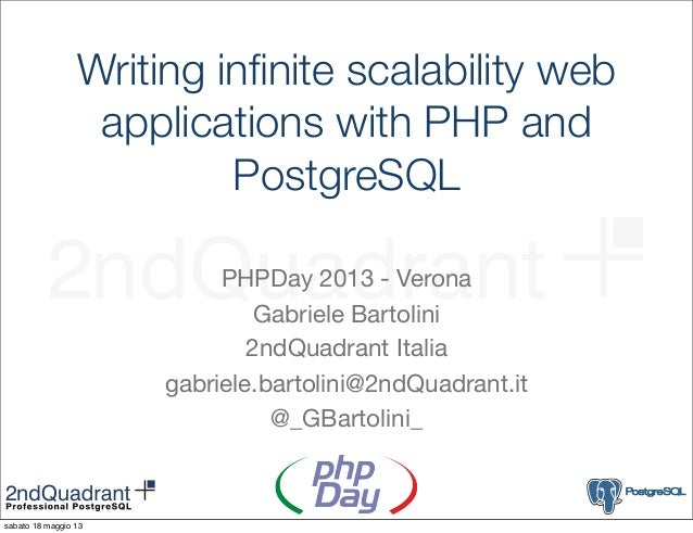 Writing infinite scalability webapplications with PHP andPostgreSQLPHPDay 2013 - VeronaGabriele Bartolini2ndQuadrant Italia...