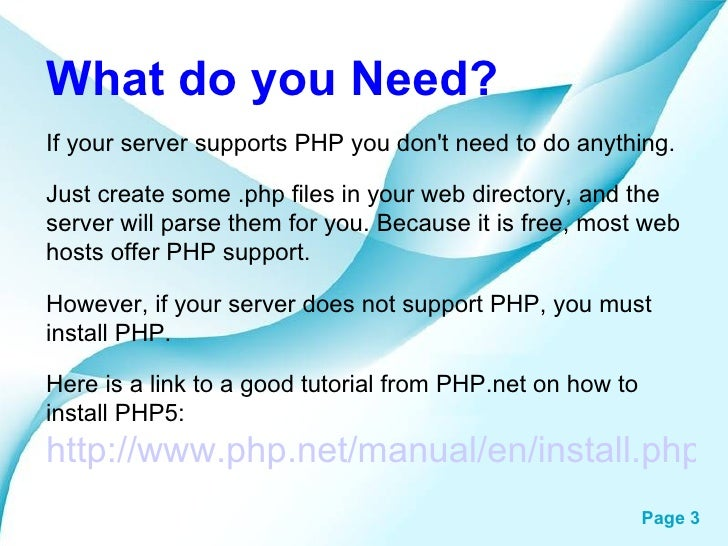What do you Need? If your server supports PHP you don't need to do anything. Just create some .php files in your web direc...