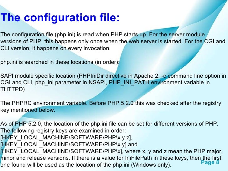 The configuration file: The configuration file (php.ini) is read when PHP starts up. For the server module versions of PHP...