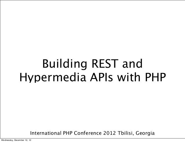 Building REST and               Hypermedia APIs with PHP                         International PHP Conference 2012 Tbilisi...