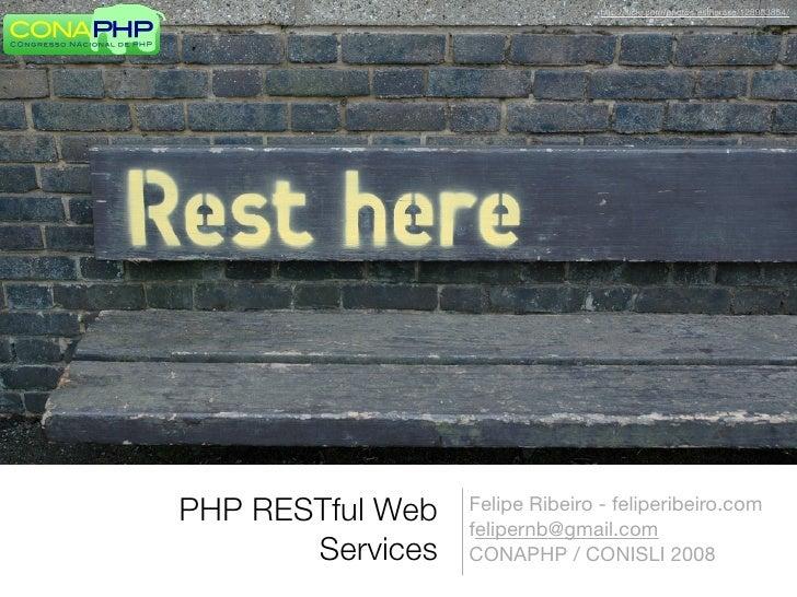 http://flickr.com/photos/estherase/128983854/     PHP RESTful Web   Felipe Ribeiro - feliperibeiro.com                   fe...