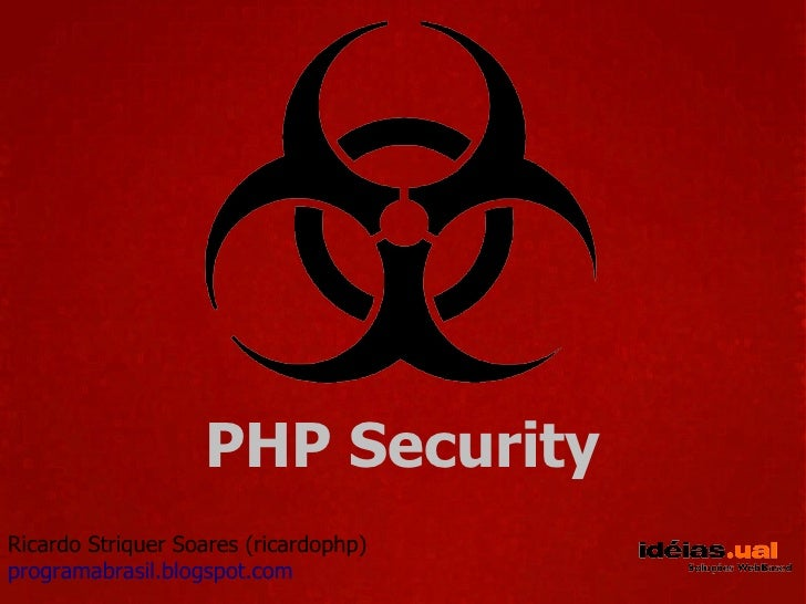 PHP Security Ricardo Striquer Soares (ricardophp) programabrasil.blogspot.com