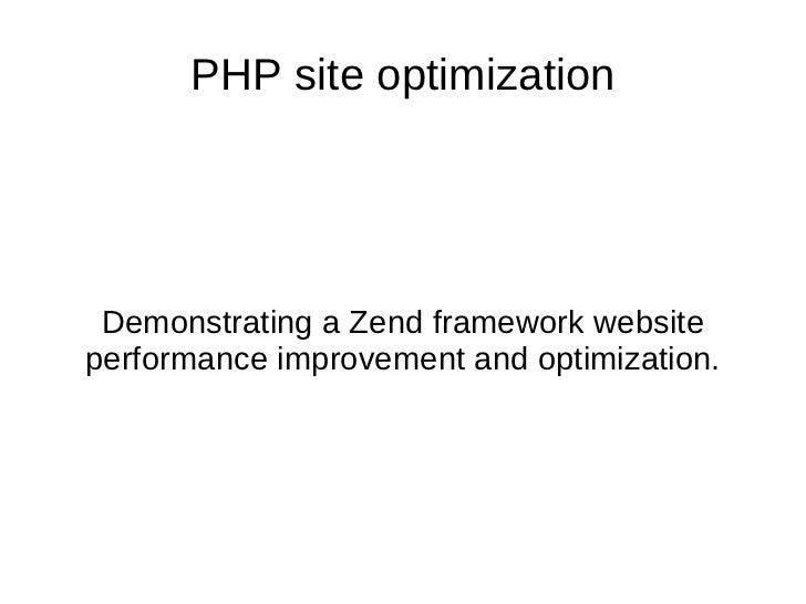 PHP site optimization Demonstrating a Zend framework websiteperformance improvement and optimization.