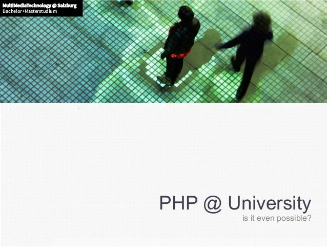 MultiMediaTechnology @ Salzburg Bachelor+Masterstudium MultiMediaTechnology @ Salzburg Bachelor+Masterstudium PHP @ Univer...