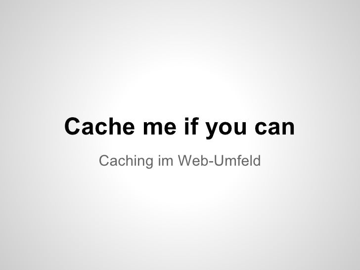 Cache me if you can  Caching im Web-Umfeld