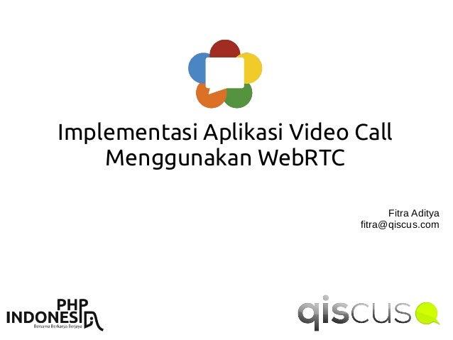 Implementasi Aplikasi Video Call Menggunakan WebRTC Fitra Aditya fitra@qiscus.com