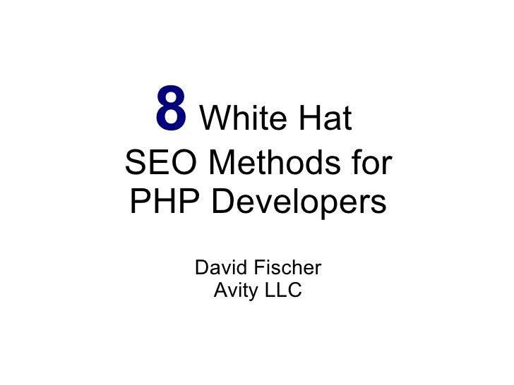 8  White Hat  SEO Methods for PHP Developers David Fischer Avity LLC