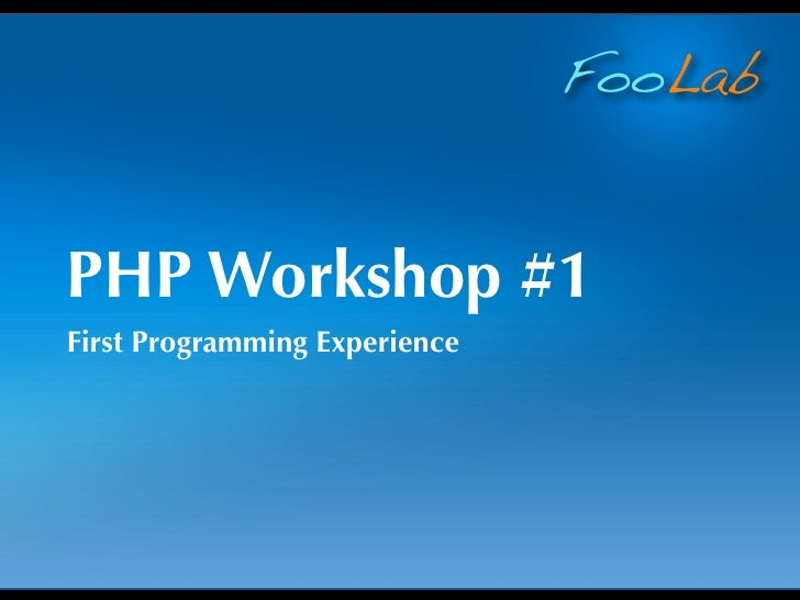 FooLabPHP Workshop #1First Programming Experience