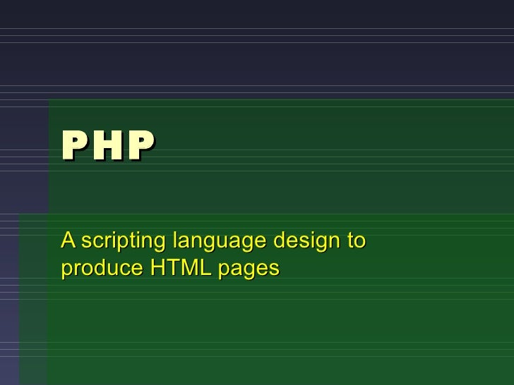 PHP A scripting language design to produce HTML pages