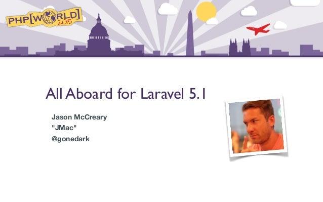 """All Aboard for Laravel 5.1 Jason McCreary """"JMac"""" @gonedark"""