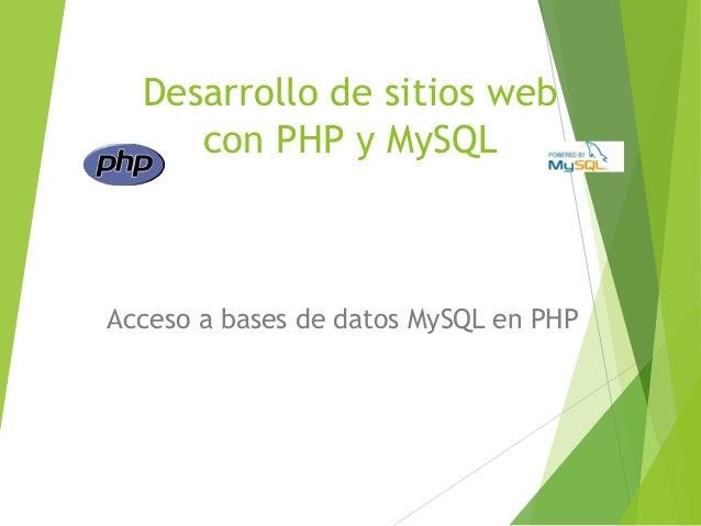 Desarrollo de sitios web     con PHP y MySQLAcceso a bases de datos MySQL en PHP