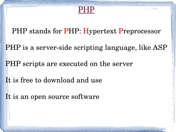 PHP PHP stands for  P HP:  H ypertext  P reprocessor <ul><ul><li>PHP is a server-side scripting language, like ASP