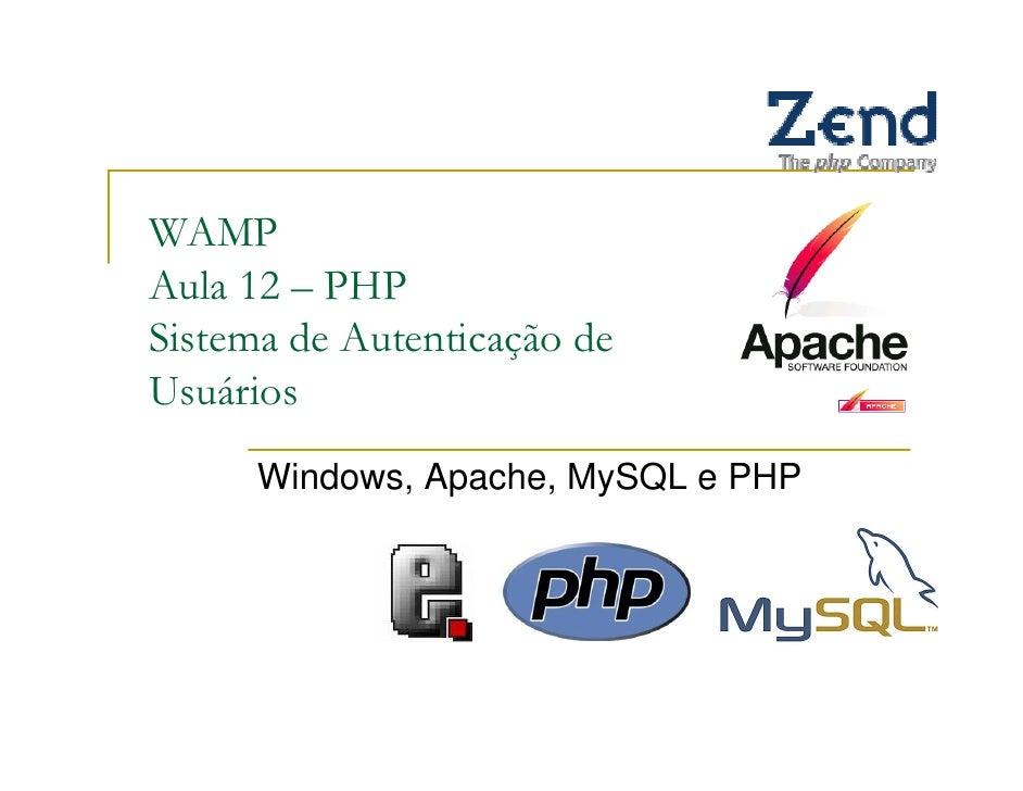WAMPAula 12 – PHPSistema de Autenticação deUsuários      Windows, Apache, MySQL e PHP