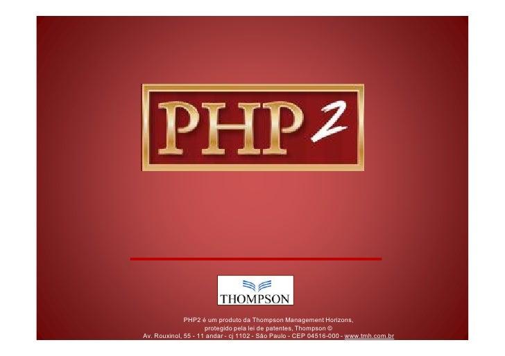 PHP2 é um produto da Thompson Management Horizons,                      protegido pela lei de patentes, Thompson © Av. Rou...