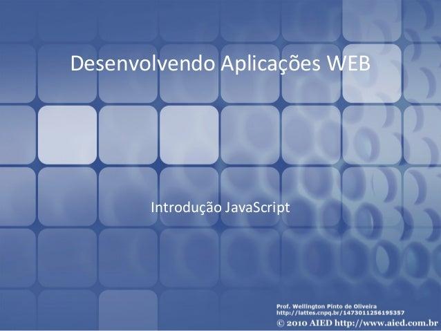 Desenvolvendo Aplicações WEB  Introdução JavaScript
