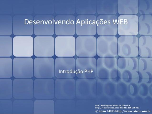 Desenvolvendo Aplicações WEB  Introdução PHP
