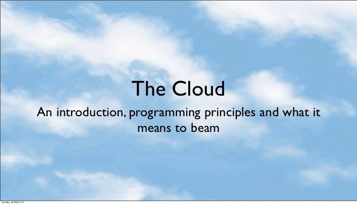 The Cloud                       An introduction, programming principles and what it                                       ...
