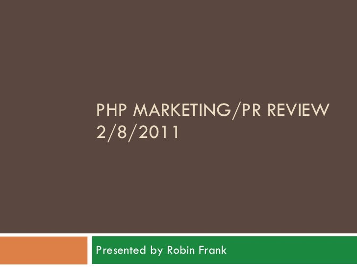 PHP MARKETING/PR REVIEW 2/8/2011 Presented by Robin Frank