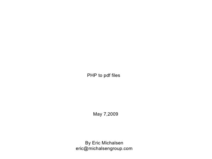 PHP to pdf files May 7,2009 By Eric Michalsen [email_address]