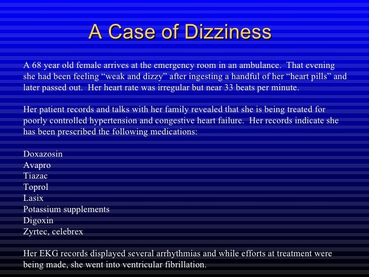 A Case of Dizziness A 68 year old female arrives at the emergency room in an ambulance.  That evening she had been feeling...