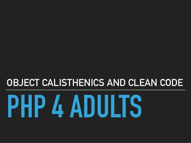 PHP 4 ADULTS OBJECT CALISTHENICS AND CLEAN CODE
