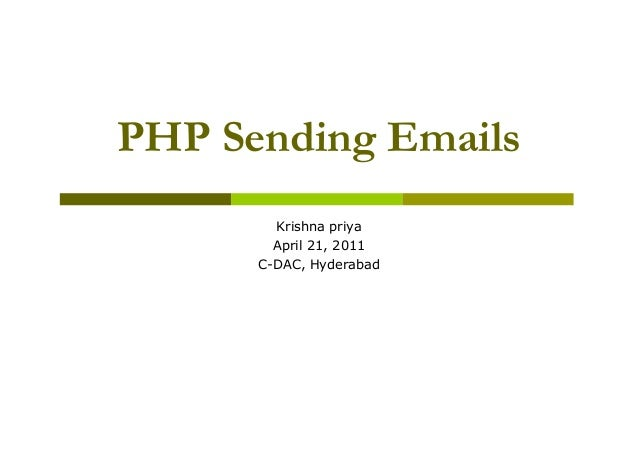 PHP Sending Emails Krishna priya April 21, 2011 C-DAC, Hyderabad