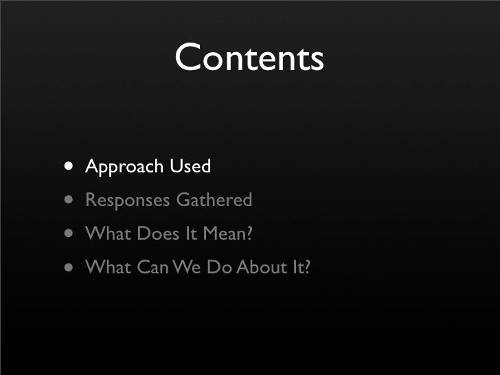 Contents  • Approach Used • Responses Gathered • What Does It Mean? • What Can We Do About It?