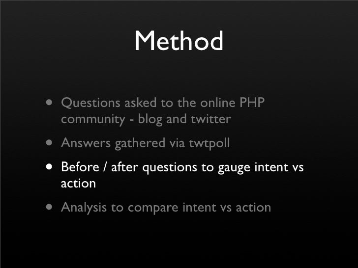 Method  • Questions asked to the online PHP   community - blog and twitter • Answers gathered via twtpoll • Before / after...