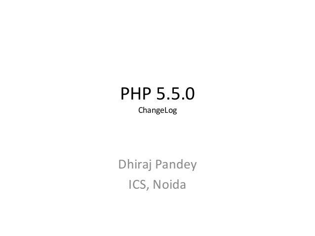 PHP 5.5.0ChangeLogDhiraj PandeyICS, Noida