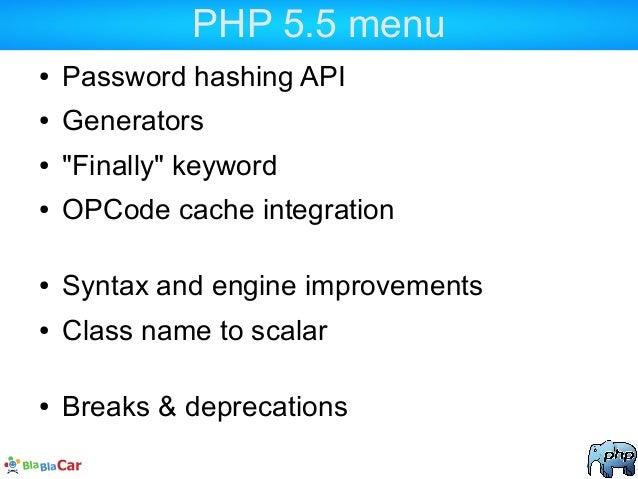 "PHP 5.5 menu ● Password hashing API ● Generators ● ""Finally"" keyword ● OPCode cache integration ● Syntax and engine improv..."
