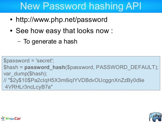 New Password hashing API ● http://www.php.net/password ● See how easy that looks now : – To generate a hash $password = 's...