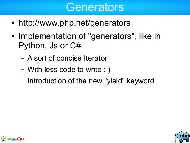 """Generators ● http://www.php.net/generators ● Implementation of """"generators"""", like in Python, Js or C# – A sort of concise ..."""