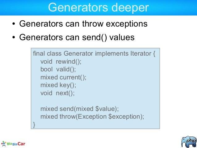 Generators deeper ● Generators can throw exceptions ● Generators can send() values final class Generator implements Iterat...