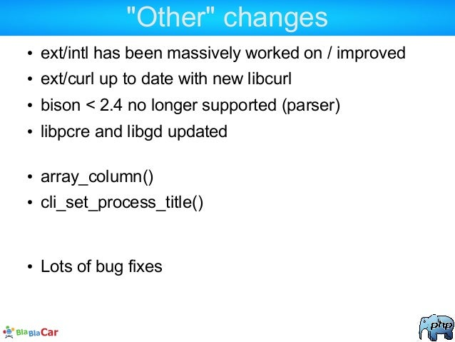 """""""Other"""" changes ● ext/intl has been massively worked on / improved ● ext/curl up to date with new libcurl ● bison < 2.4 no..."""