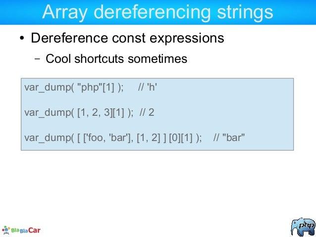"""Array dereferencing strings ● Dereference const expressions – Cool shortcuts sometimes var_dump( """"php""""[1] ); // 'h' var_du..."""