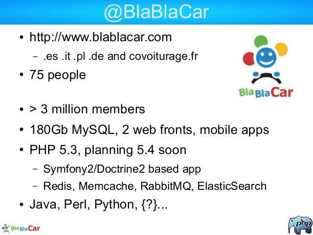 @BlaBlaCar ● http://www.blablacar.com – .es .it .pl .de and covoiturage.fr ● 75 people ● > 3 million members ● 180Gb MySQL...