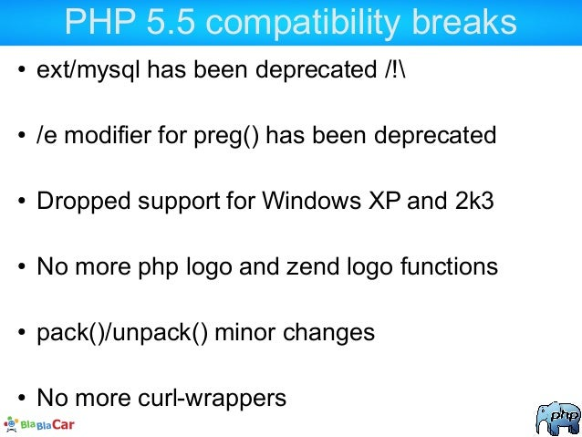 PHP 5.5 compatibility breaks ● ext/mysql has been deprecated /! ● /e modifier for preg() has been deprecated ● Dropped sup...